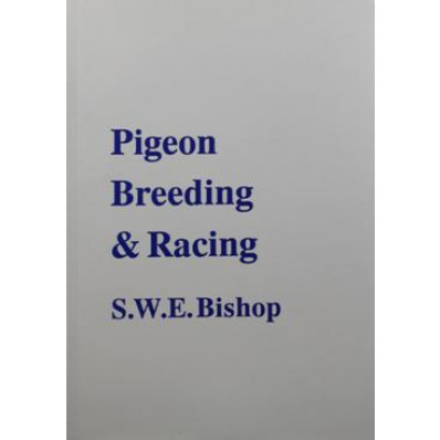 Pigeon Breeding & Racing by S.W.E. Bishop